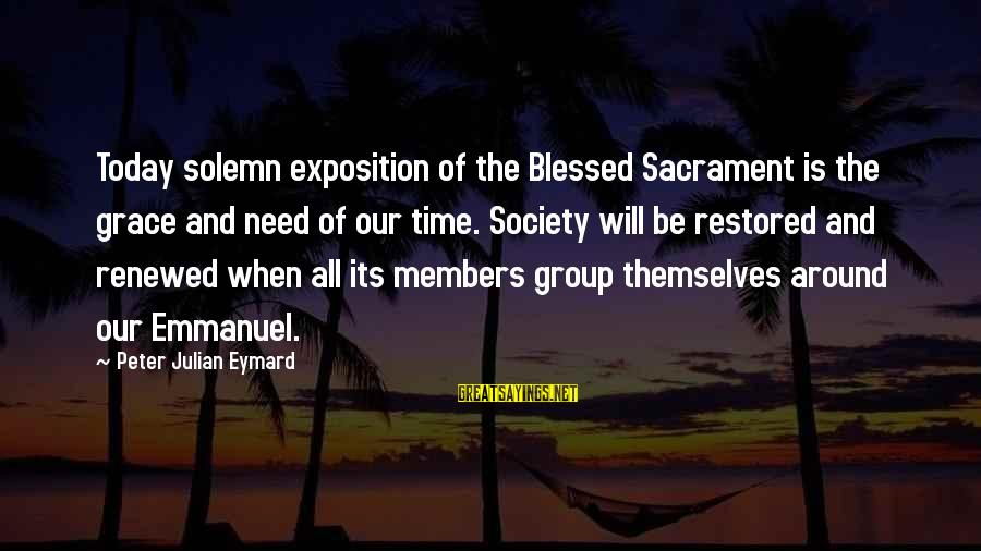 Tild Sayings By Peter Julian Eymard: Today solemn exposition of the Blessed Sacrament is the grace and need of our time.