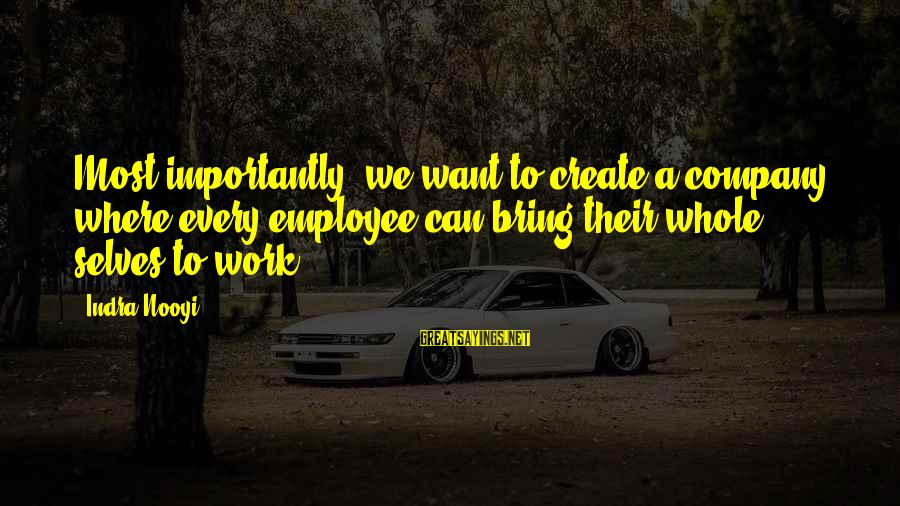 Tilt A Whirl Sayings By Indra Nooyi: Most importantly, we want to create a company where every employee can bring their whole