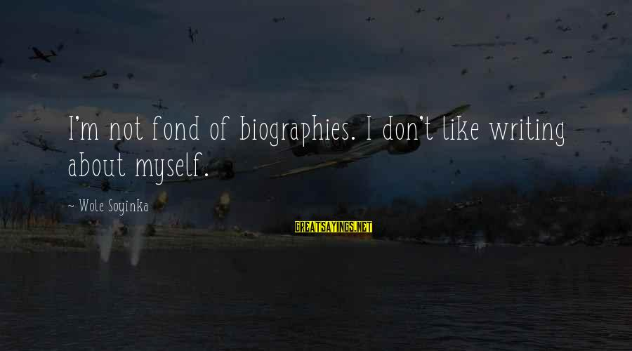Tilt A Whirl Sayings By Wole Soyinka: I'm not fond of biographies. I don't like writing about myself.