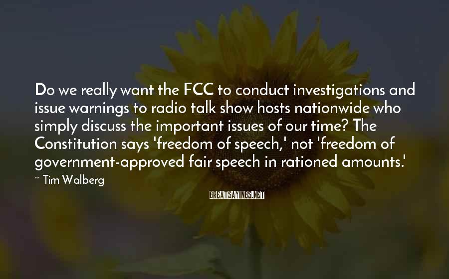 Tim Walberg Sayings: Do we really want the FCC to conduct investigations and issue warnings to radio talk
