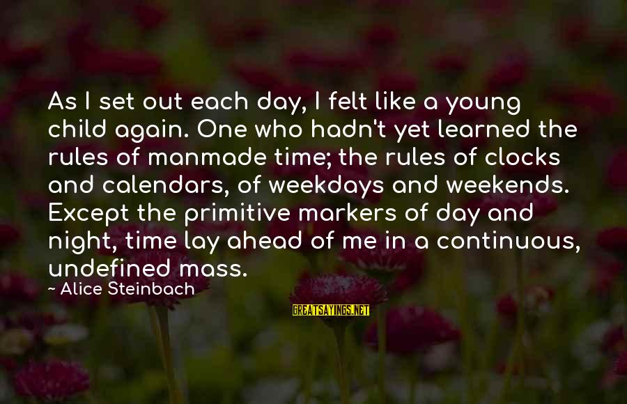 Time And Calendars Sayings By Alice Steinbach: As I set out each day, I felt like a young child again. One who