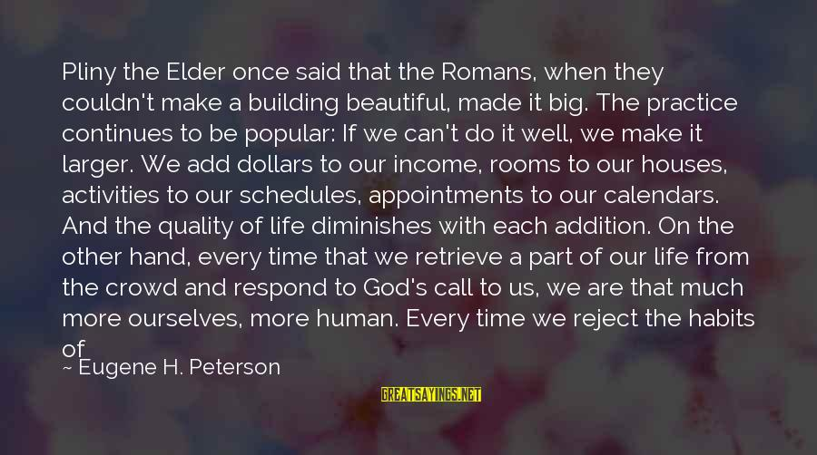 Time And Calendars Sayings By Eugene H. Peterson: Pliny the Elder once said that the Romans, when they couldn't make a building beautiful,