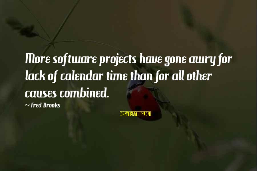 Time And Calendars Sayings By Fred Brooks: More software projects have gone awry for lack of calendar time than for all other