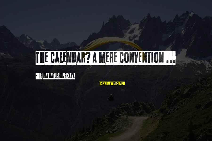 Time And Calendars Sayings By Irina Ratushinskaya: The calendar? A mere convention ...
