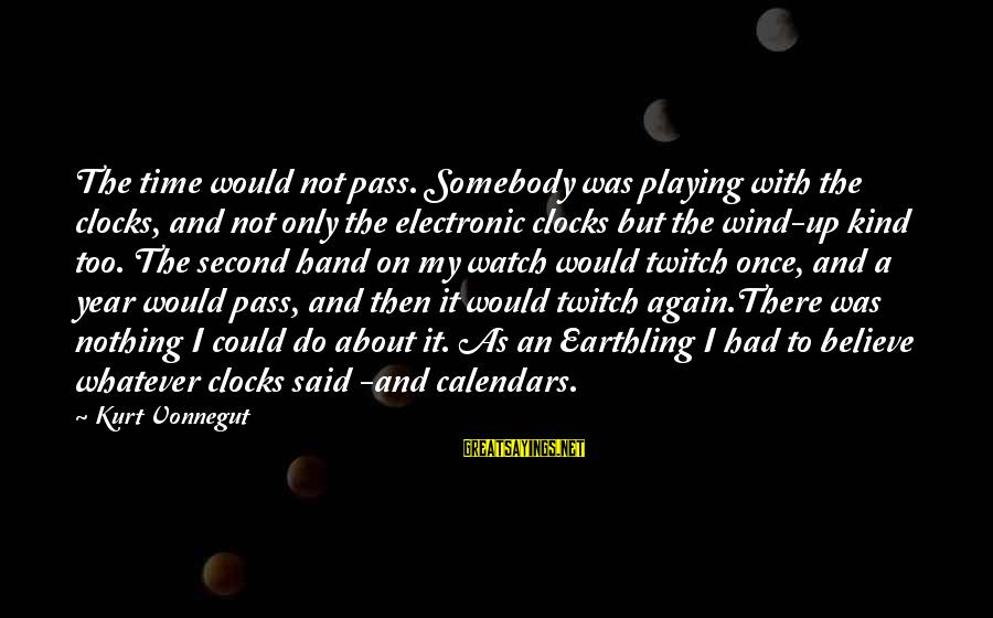 Time And Calendars Sayings By Kurt Vonnegut: The time would not pass. Somebody was playing with the clocks, and not only the