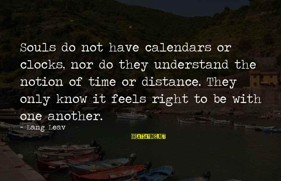 Time And Calendars Sayings By Lang Leav: Souls do not have calendars or clocks, nor do they understand the notion of time