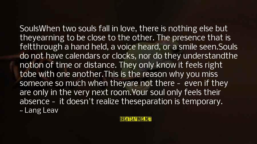 Time And Calendars Sayings By Lang Leav: SoulsWhen two souls fall in love, there is nothing else but theyearning to be close