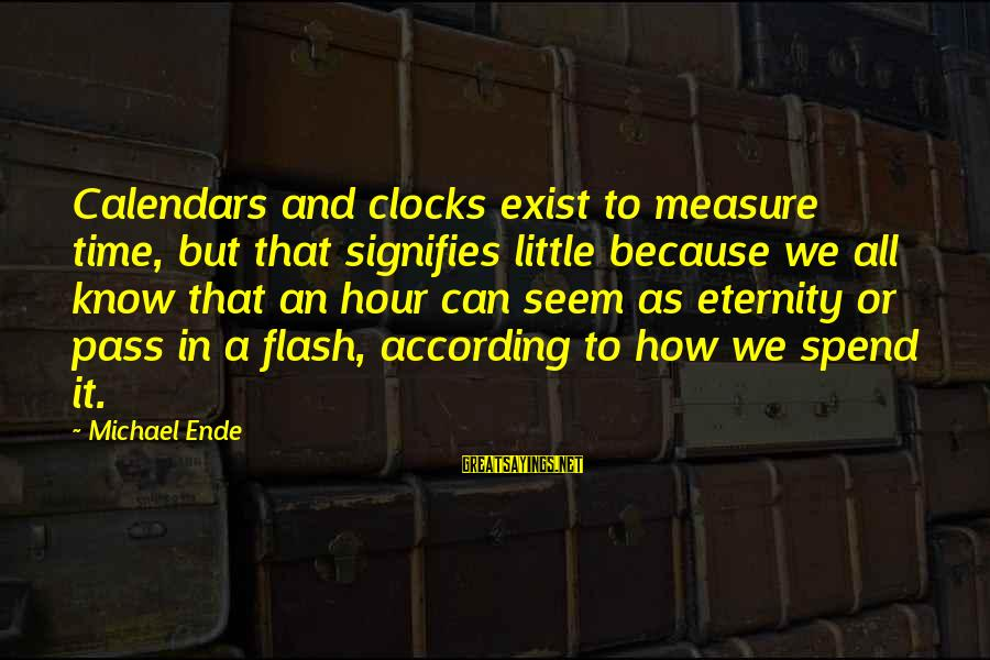 Time And Calendars Sayings By Michael Ende: Calendars and clocks exist to measure time, but that signifies little because we all know