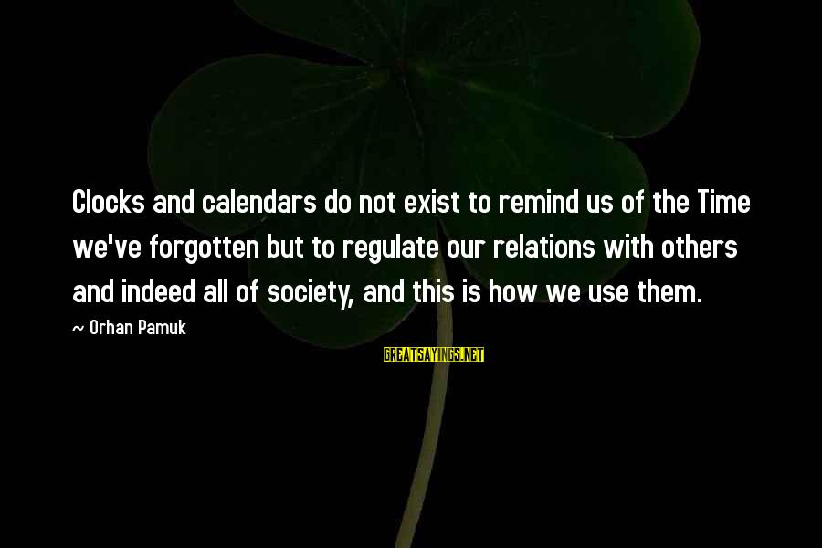 Time And Calendars Sayings By Orhan Pamuk: Clocks and calendars do not exist to remind us of the Time we've forgotten but