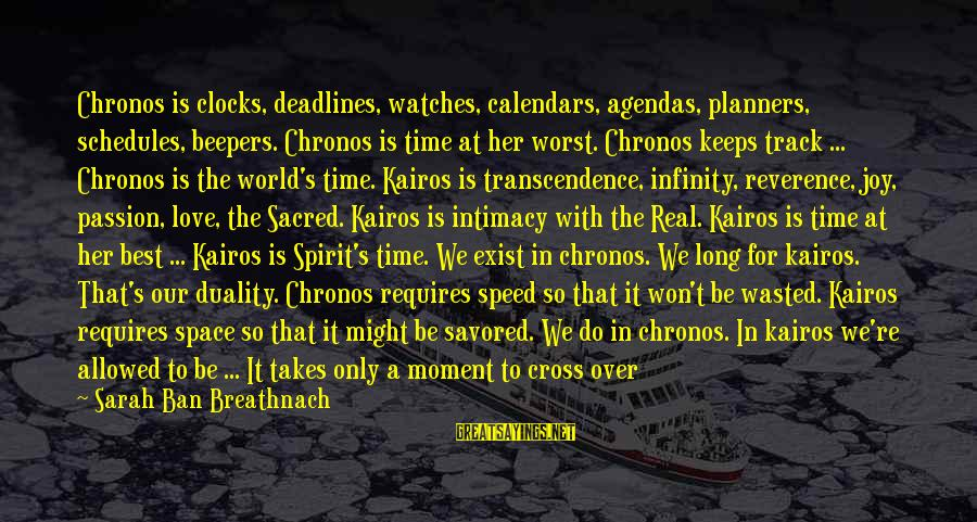 Time And Calendars Sayings By Sarah Ban Breathnach: Chronos is clocks, deadlines, watches, calendars, agendas, planners, schedules, beepers. Chronos is time at her