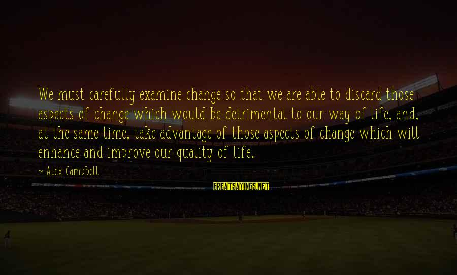Time And Life Change Sayings By Alex Campbell: We must carefully examine change so that we are able to discard those aspects of