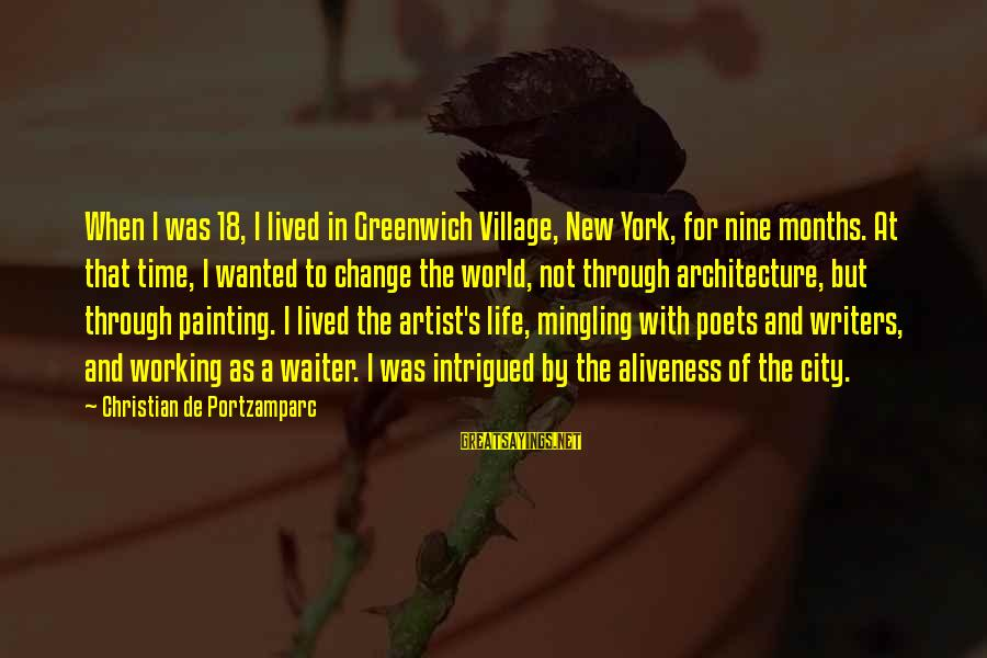 Time And Life Change Sayings By Christian De Portzamparc: When I was 18, I lived in Greenwich Village, New York, for nine months. At