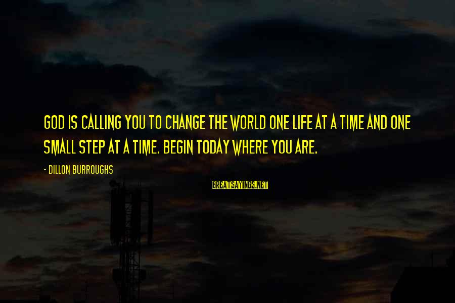 Time And Life Change Sayings By Dillon Burroughs: God is calling you to change the world one life at a time and one
