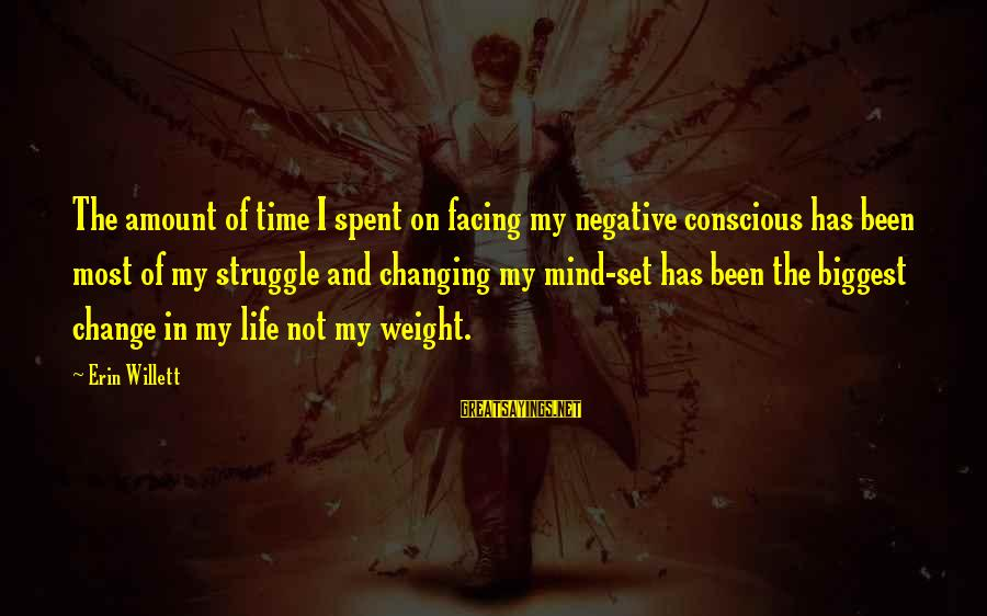 Time And Life Change Sayings By Erin Willett: The amount of time I spent on facing my negative conscious has been most of