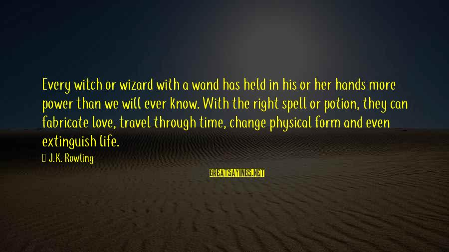 Time And Life Change Sayings By J.K. Rowling: Every witch or wizard with a wand has held in his or her hands more