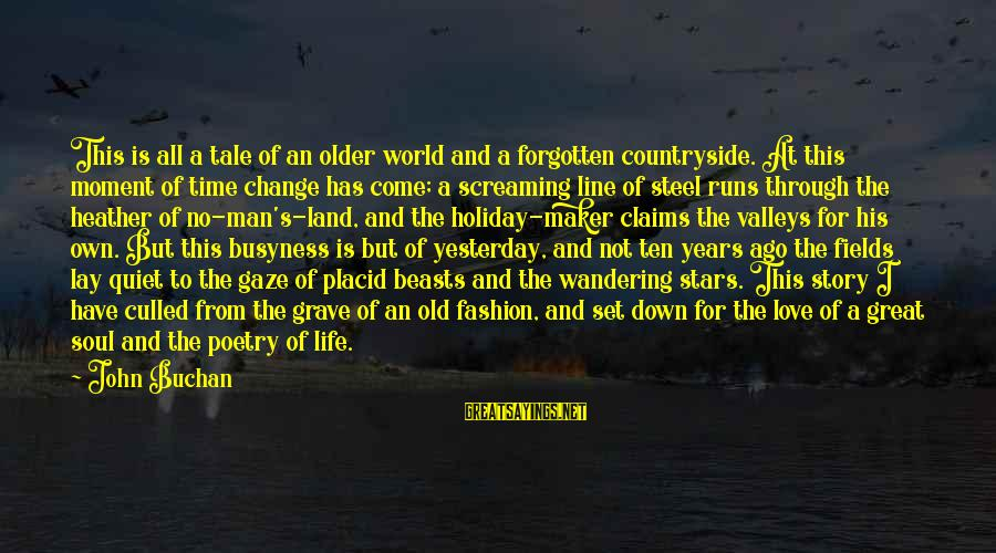 Time And Life Change Sayings By John Buchan: This is all a tale of an older world and a forgotten countryside. At this