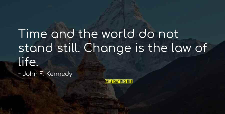 Time And Life Change Sayings By John F. Kennedy: Time and the world do not stand still. Change is the law of life.