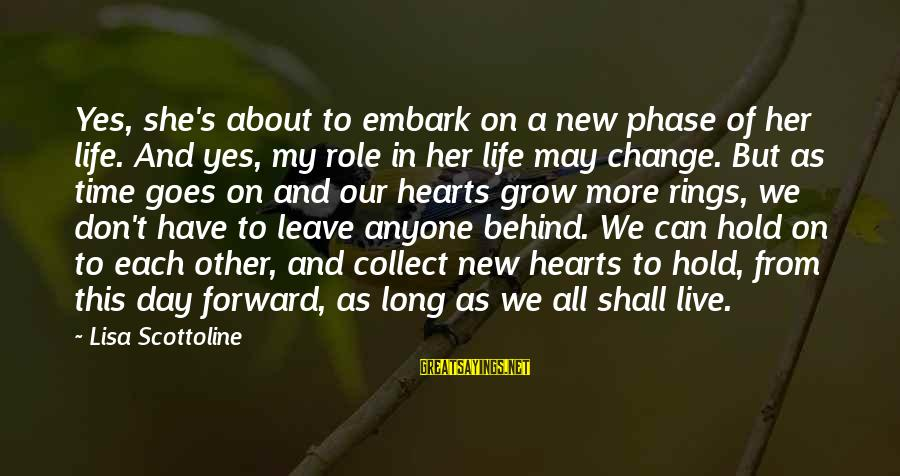 Time And Life Change Sayings By Lisa Scottoline: Yes, she's about to embark on a new phase of her life. And yes, my