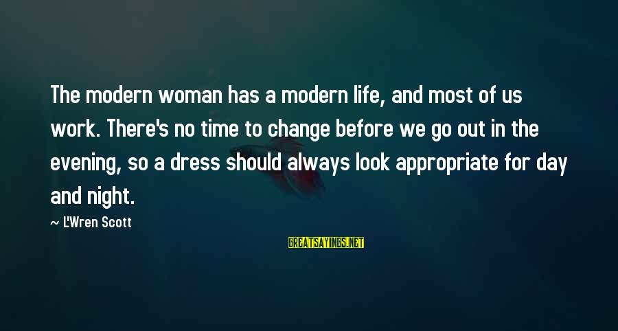 Time And Life Change Sayings By L'Wren Scott: The modern woman has a modern life, and most of us work. There's no time