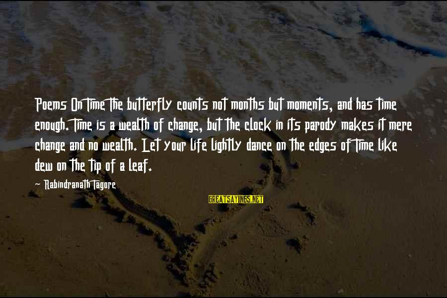 Time And Life Change Sayings By Rabindranath Tagore: Poems On Time The butterfly counts not months but moments, and has time enough. Time