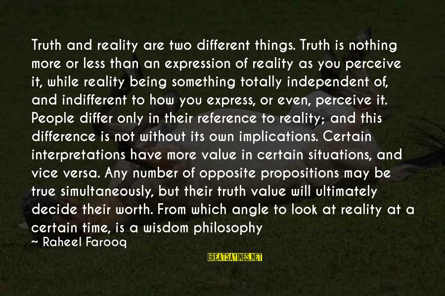 Time And Life Change Sayings By Raheel Farooq: Truth and reality are two different things. Truth is nothing more or less than an