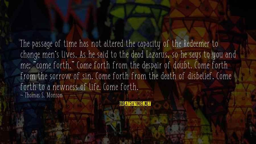 Time And Life Change Sayings By Thomas S. Monson: The passage of time has not altered the capacity of the Redeemer to change men's