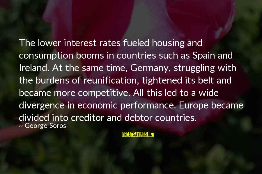 Time Consumption Sayings By George Soros: The lower interest rates fueled housing and consumption booms in countries such as Spain and