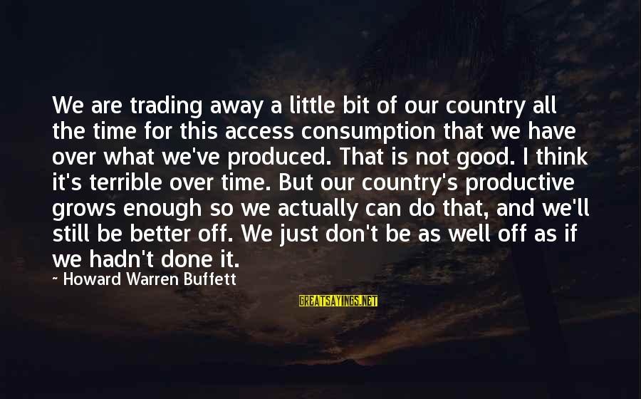 Time Consumption Sayings By Howard Warren Buffett: We are trading away a little bit of our country all the time for this