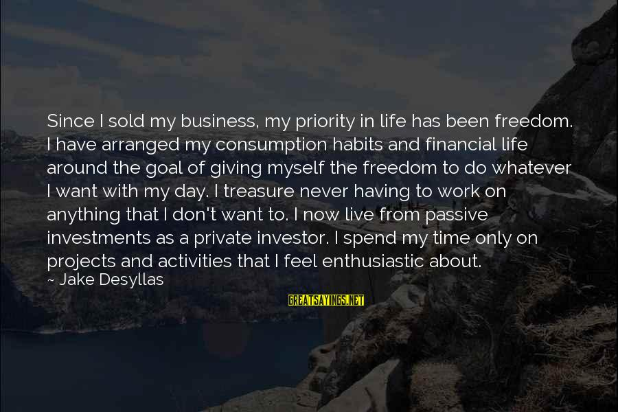Time Consumption Sayings By Jake Desyllas: Since I sold my business, my priority in life has been freedom. I have arranged