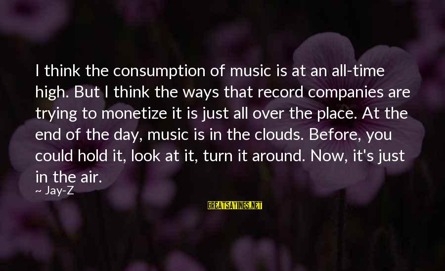Time Consumption Sayings By Jay-Z: I think the consumption of music is at an all-time high. But I think the