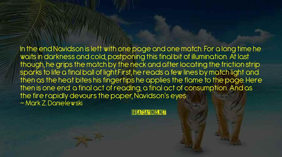 Time Consumption Sayings By Mark Z. Danielewski: In the end Navidson is left with one page and one match. For a long