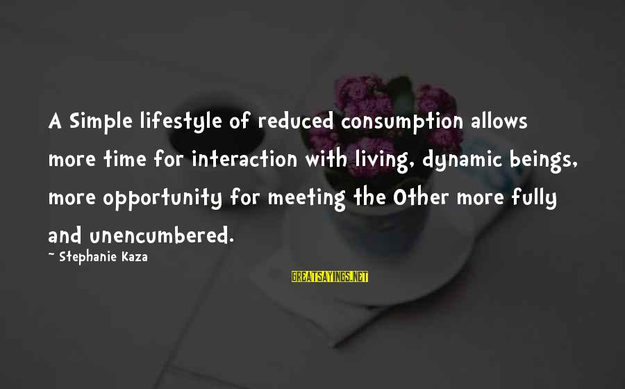 Time Consumption Sayings By Stephanie Kaza: A Simple lifestyle of reduced consumption allows more time for interaction with living, dynamic beings,