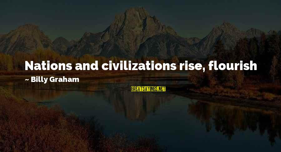 Time Decay Sayings By Billy Graham: Nations and civilizations rise, flourish for a time, and then decay. Eventually each comes to