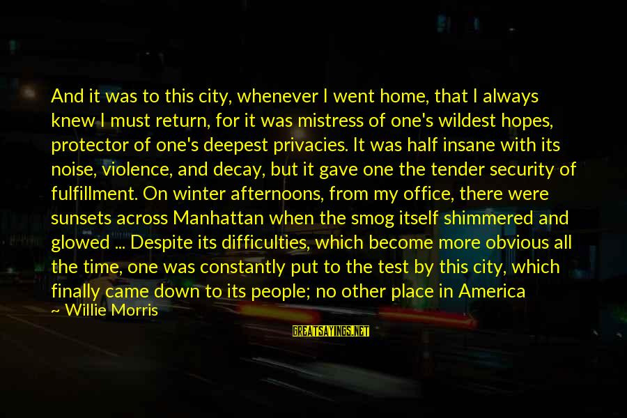 Time Decay Sayings By Willie Morris: And it was to this city, whenever I went home, that I always knew I