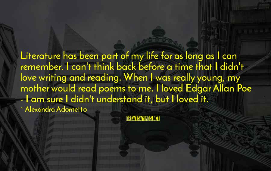 Time Edgar Allan Poe Sayings By Alexandra Adornetto: Literature has been part of my life for as long as I can remember. I