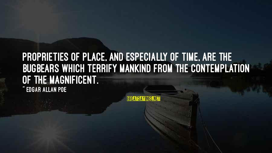 Time Edgar Allan Poe Sayings By Edgar Allan Poe: Proprieties of place, and especially of time, are the bugbears which terrify mankind from the