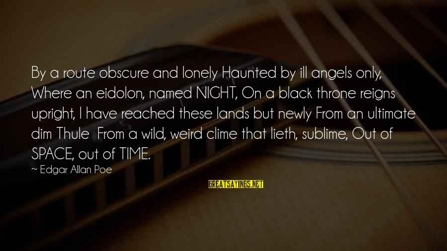 Time Edgar Allan Poe Sayings By Edgar Allan Poe: By a route obscure and lonely Haunted by ill angels only, Where an eidolon, named