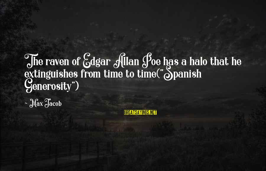 Time Edgar Allan Poe Sayings By Max Jacob: The raven of Edgar Allan Poe has a halo that he extinguishes from time to