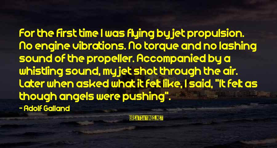 Time Flying By Sayings By Adolf Galland: For the first time I was flying by jet propulsion. No engine vibrations. No torque