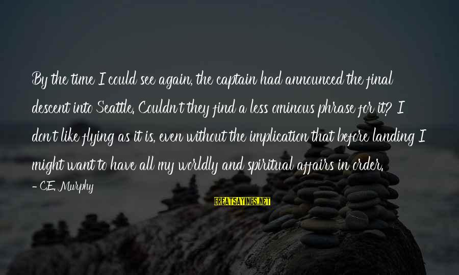 Time Flying By Sayings By C.E. Murphy: By the time I could see again, the captain had announced the final descent into