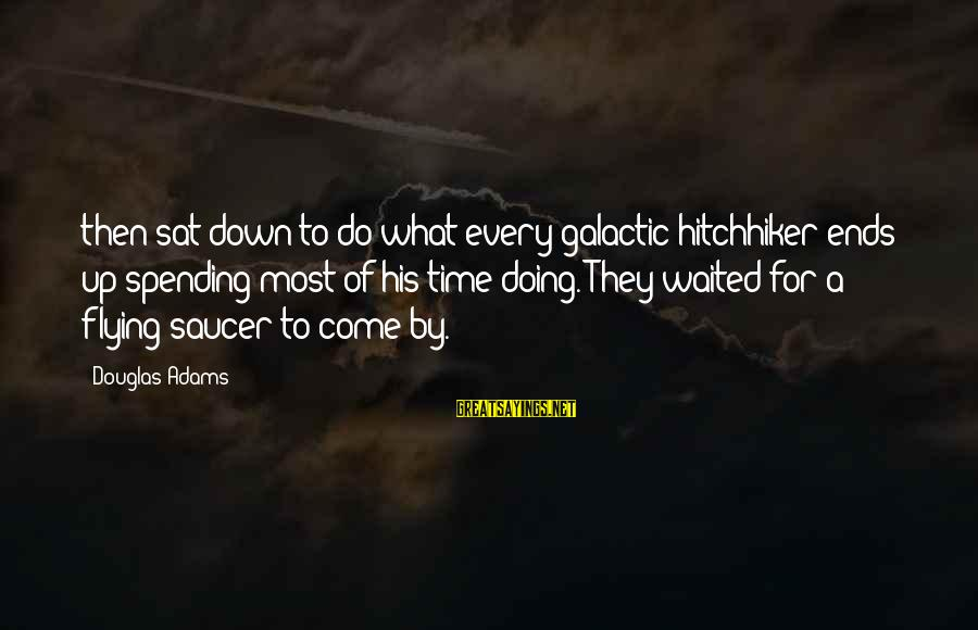 Time Flying By Sayings By Douglas Adams: then sat down to do what every galactic hitchhiker ends up spending most of his