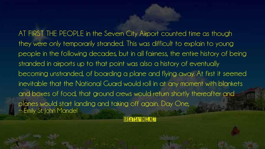Time Flying By Sayings By Emily St. John Mandel: AT FIRST THE PEOPLE in the Severn City Airport counted time as though they were
