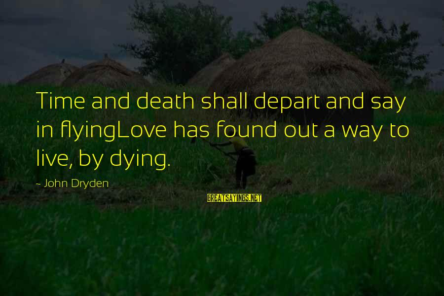 Time Flying By Sayings By John Dryden: Time and death shall depart and say in flyingLove has found out a way to