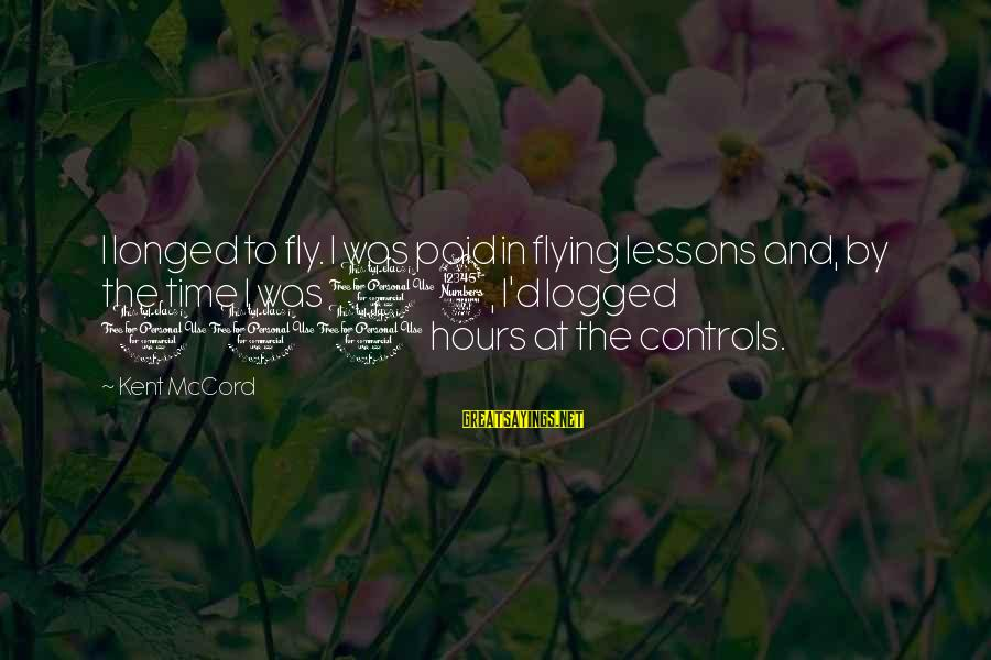 Time Flying By Sayings By Kent McCord: I longed to fly. I was paid in flying lessons and, by the time I