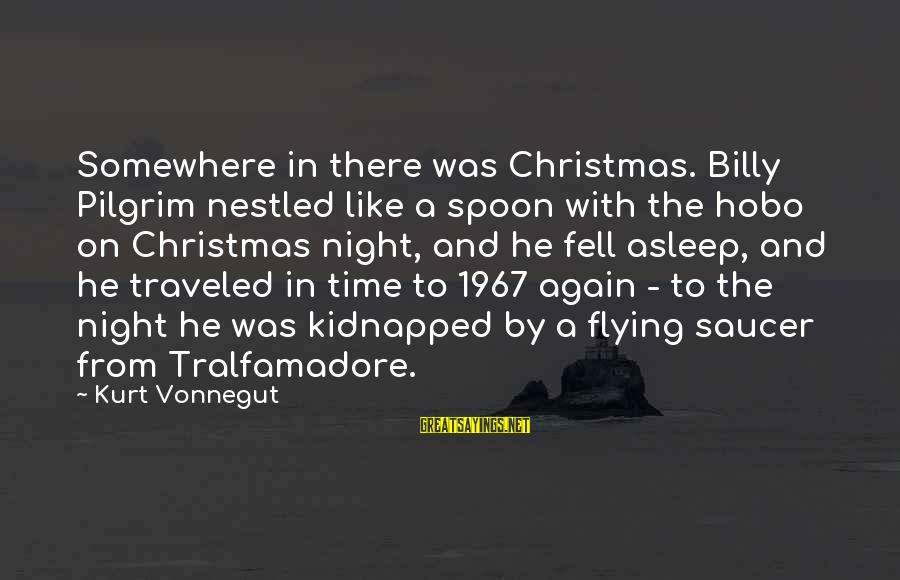 Time Flying By Sayings By Kurt Vonnegut: Somewhere in there was Christmas. Billy Pilgrim nestled like a spoon with the hobo on