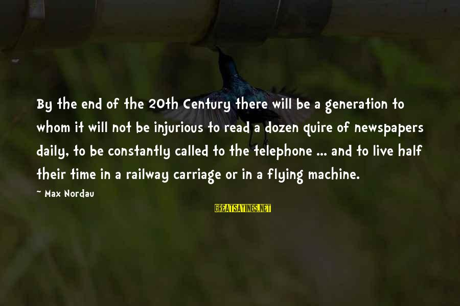 Time Flying By Sayings By Max Nordau: By the end of the 20th Century there will be a generation to whom it