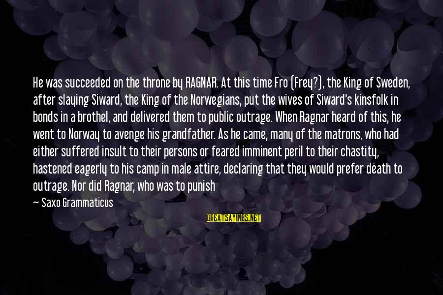 Time Flying By Sayings By Saxo Grammaticus: He was succeeded on the throne by RAGNAR. At this time Fro (Frey?), the King