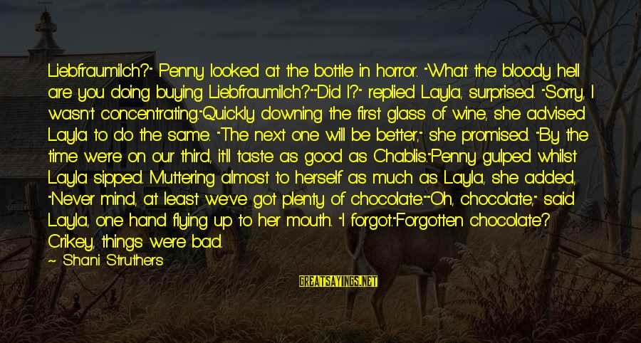 """Time Flying By Sayings By Shani Struthers: Liebfraumilch?"""" Penny looked at the bottle in horror. """"What the bloody hell are you doing"""