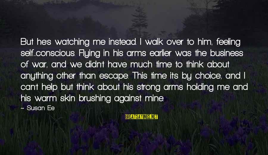 Time Flying By Sayings By Susan Ee: But he's watching me instead. I walk over to him, feeling self-conscious. Flying in his