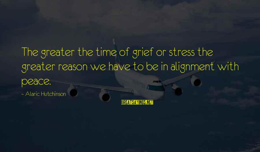 Time Healing Sayings By Alaric Hutchinson: The greater the time of grief or stress the greater reason we have to be